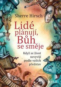 Sherre Hirsch, Lidé plánují, Bůh se směje, člověk míní, pán Bůh mění