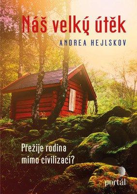 Náš velký útěk Andrea Hejlskov Přežije rodina mimo civilizaci