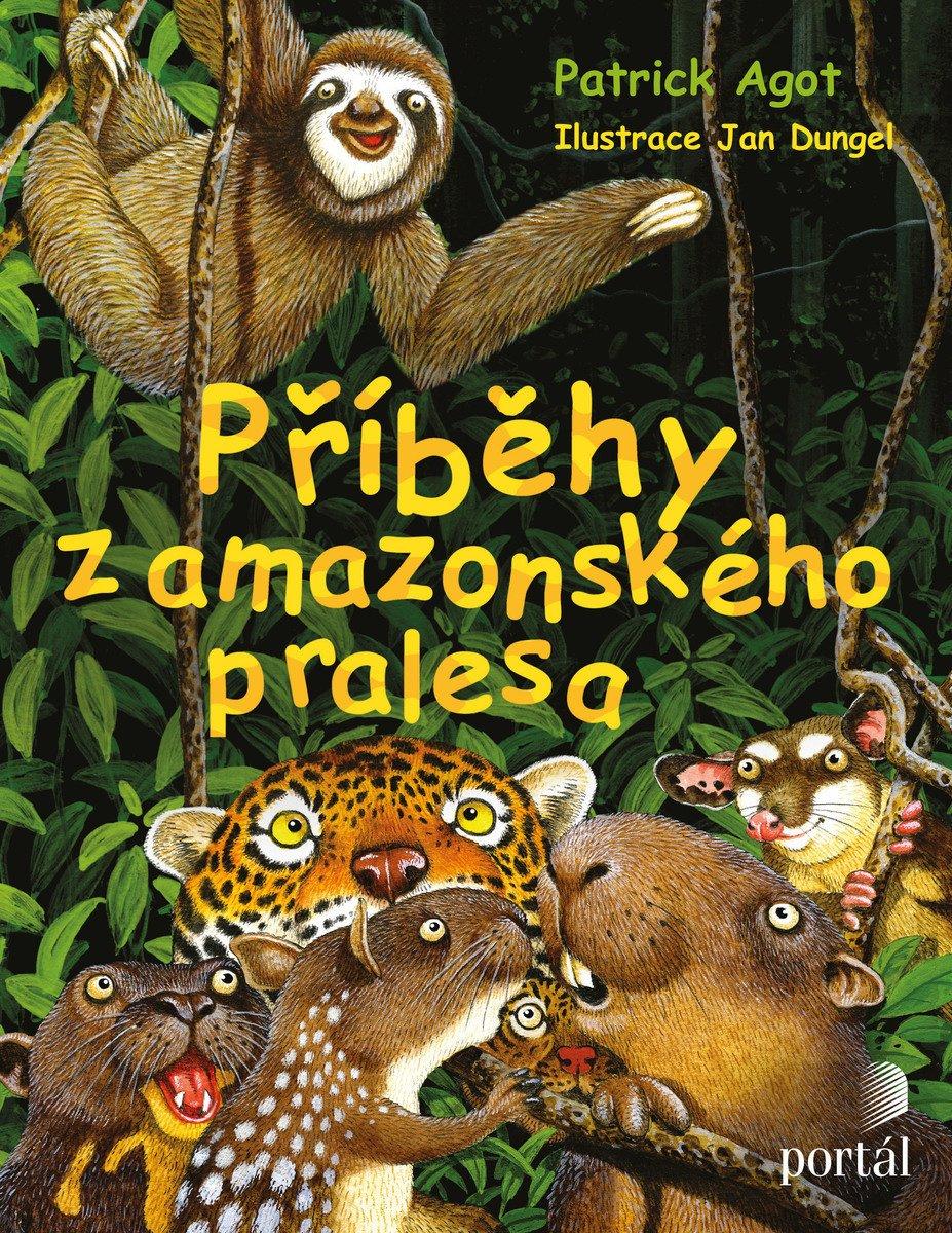 jan dungel ilsutrac epatrick agot amazonie příběhy z amazonského pralesa kniha pro děti