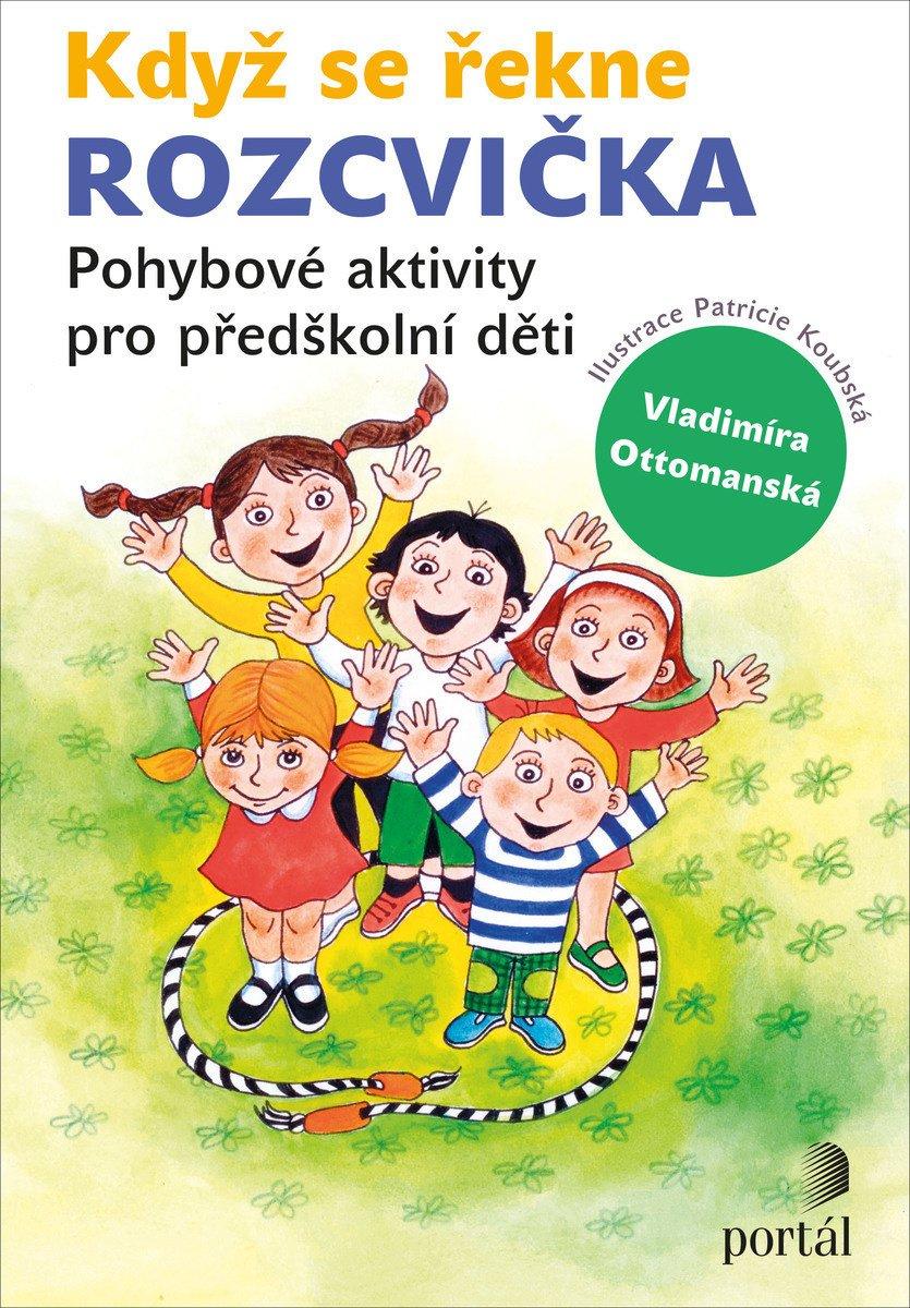 Když se řekne rozcvička Vladimíra Ottomanská Pohybové aktivity pro předškolní děti