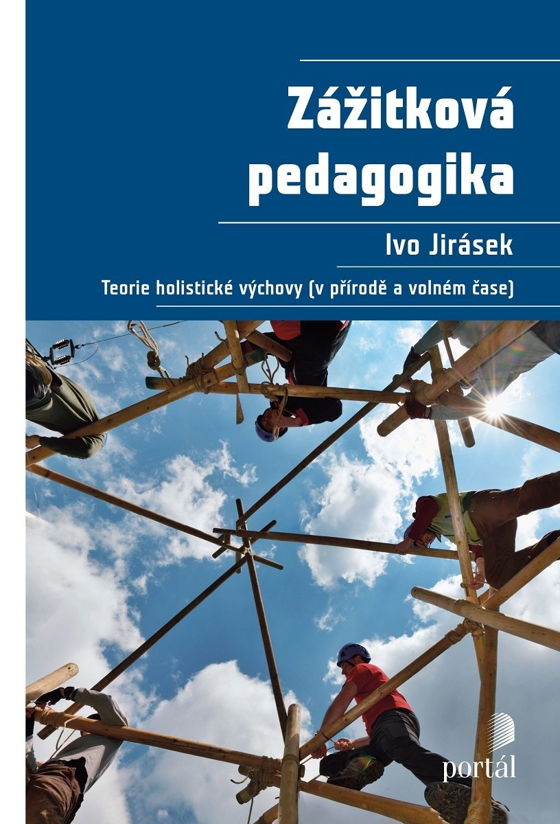Ivo Jirásek Zážitková pedagogika Teorie holistické výchovy v přírodě a volném čase