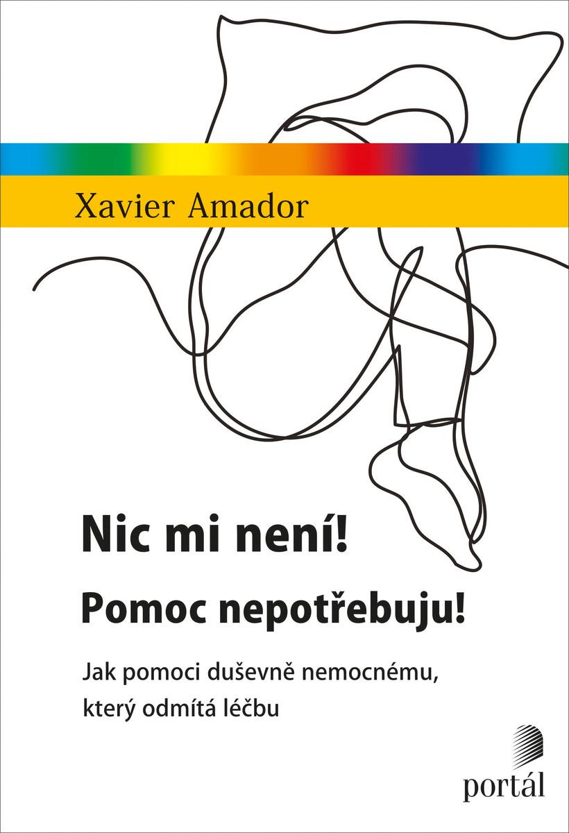 Xavier Amador Nic mi není! Pomoc nepotřbuju! Jak pomoci duševně nemocnému, který odmítá léčbu
