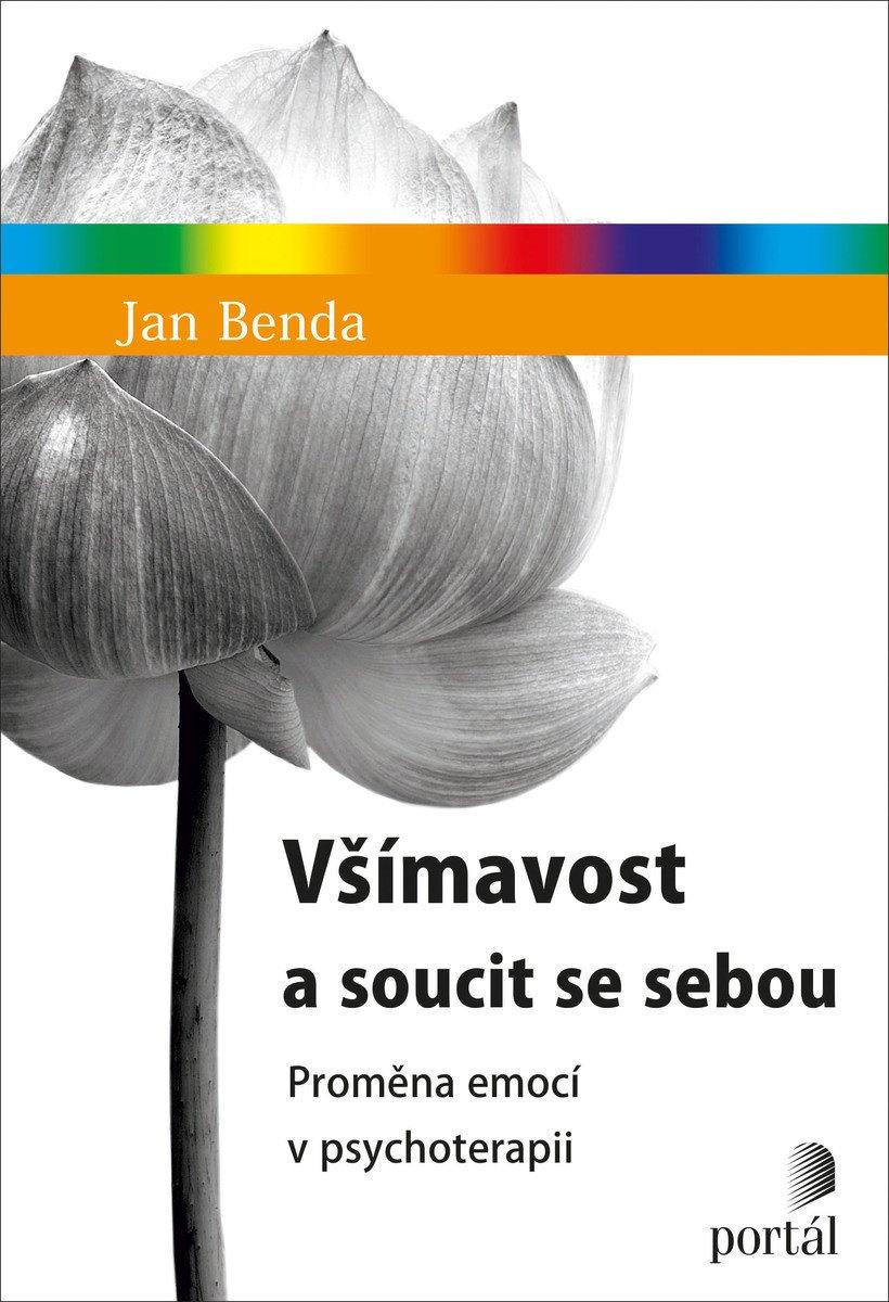 Jan Benda Všímavost a soucit se sebou Proměna emocí v psychoterapii mindfulness