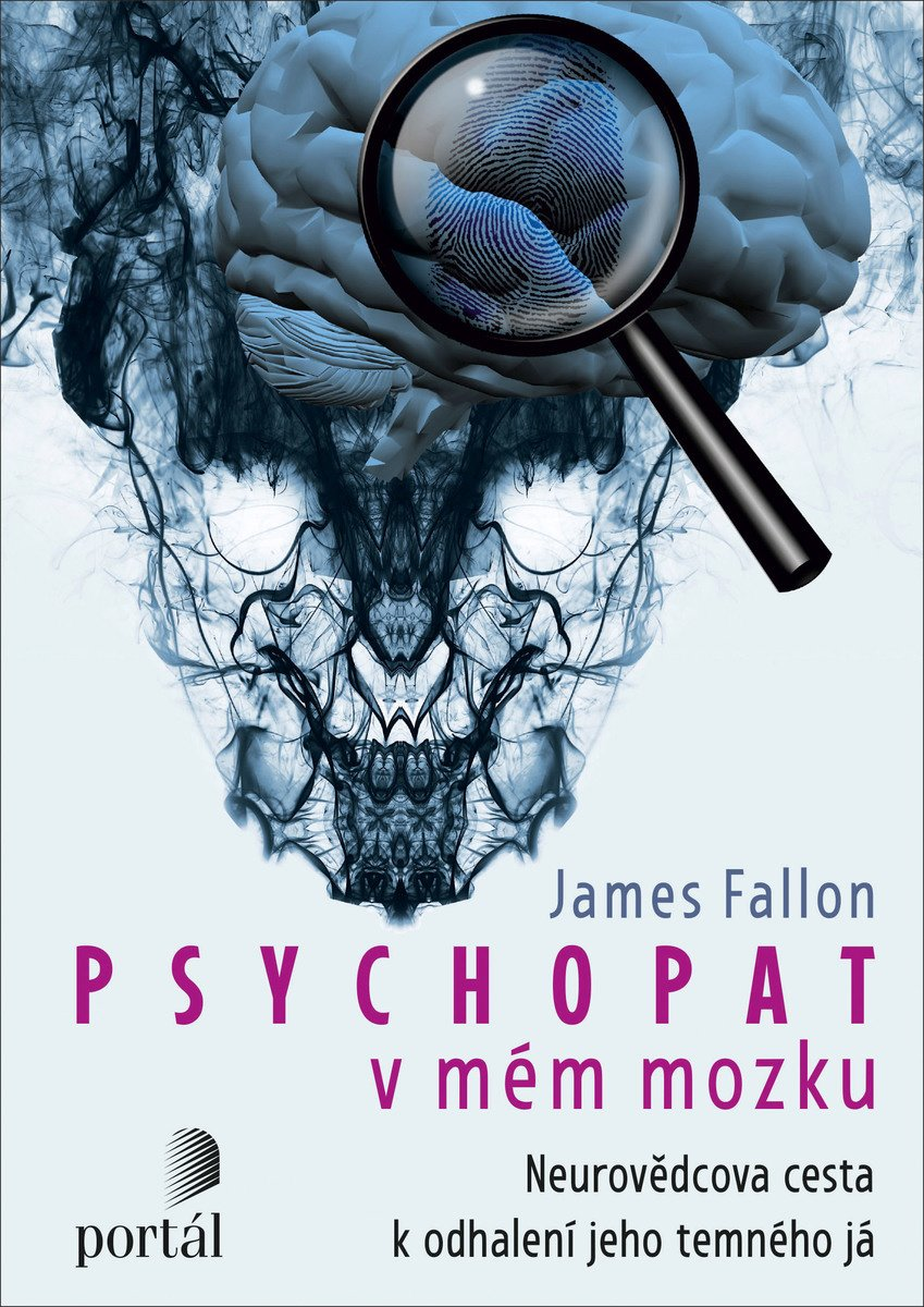 James H. Fallon Psychopat v mém mozku Neurovědcova cesta k odhalení jeho temného já The Psychopath Inside: A Neuroscientist's Personal Journey Into the Dark Side of the Brain