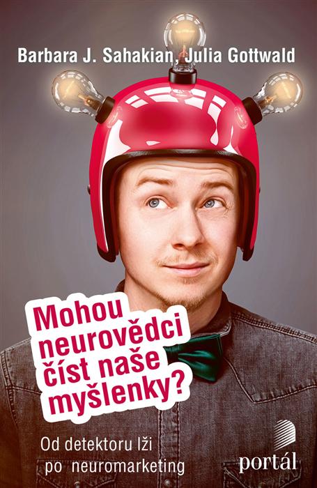 Mohou neurovědci číst naše myšlenky?  Sahakian, Barbara J.; Gottwald, Julia  Portál, 2018